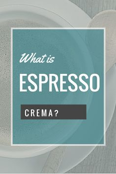 What is Espresso Crema? 3 Simple Tips to Become a Crema-Connoisseur