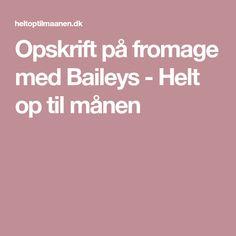 Opskrift på fromage med Baileys - Helt op til månen Baileys