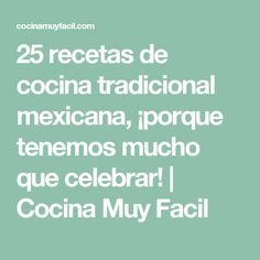 25 recetas de cocina tradicional mexicana, ¡porque tenemos mucho que celebrar! | Cocina Muy Facil