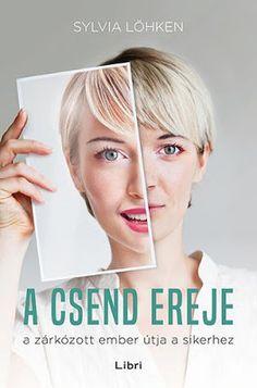 Tekla Könyvei: Sylvia Löhken – A csend ereje Sendai, Book Lists, Books Online, Persona, Good Books, Believe, Writing, Reading, Movies