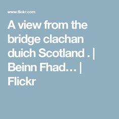 A view from the bridge clachan duich Scotland . | Beinn Fhad… | Flickr