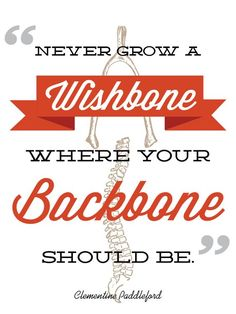 Never grow a Wishbone where your Backbone should be. {Learning to Say No} My Daughter Quotes, To My Daughter, Just Say No, Love You, Learning To Say No, Worth Quotes, Always Remember, Best Quotes, Awesome Quotes