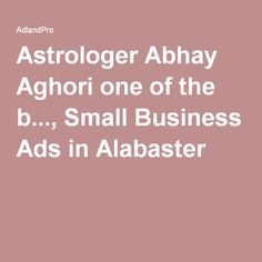 Astrologer Abhay Aghori one of the b..., Small Business Ads in Alabaster