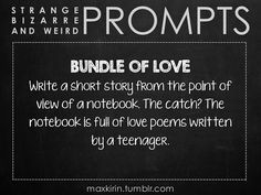 ✐ DAILY WEIRD PROMPT✐  BUNDLE OF LOVE Write a short story from the point of view of a notebook. The catch? The notebook is full of love poe...   definitely sounds like an interesting one....