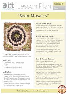 .Bean Mosaics: Free Lesson Plan Download Level: 3-5 Art Education Lesson Plan Art Elements: Line and Shape Art Skills: Design, Composition Art History: Mosaics, Ancient Greece