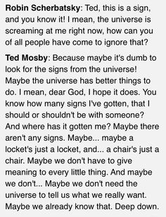 Robin and Ted - himym Some Quotes, Words Quotes, Wise Words, Sayings, Ted Quotes, I Meet You, Told You So, Ted Mosby, Signs From The Universe