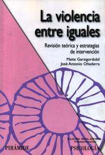 La violencia entre iguales : revisión teórica y estrategias de intervención / Maite Garaigordobil, José Antonio Oñederra. LB 3013.3 G25