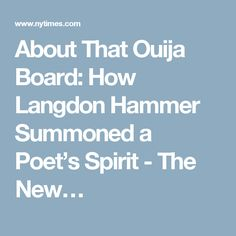 About That Ouija Board: How Langdon Hammer Summoned a Poet's Spirit - The New…