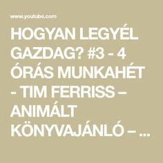 HOGYAN LEGYÉL GAZDAG? #3 - 4 ÓRÁS MUNKAHÉT - TIM FERRISS – ANIMÁLT KÖNYVAJÁNLÓ – [FF] - YouTube Tim Ferriss, Oras, Youtube, Youtubers, Youtube Movies