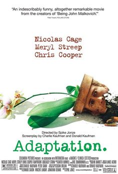 Adaptation (2002) dir. by Spike Jonze. A lovelorn screenwriter turns to his less talented twin brother for help when his efforts to adapt a non-fiction book go nowhere.