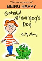 By Sally Huss, Happy Musings ~ When a frog and a dog change places, no one seems to notice in the McGilligog's family.  The dog and the frog are delighted with their new roles.  The fact that following your heart leads to happiness is the message.  A rhyming tickle on every page.  Laughs guaranteed. An e-book $0.99