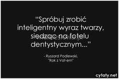 Spróbuj zrobić inteligentny wyraz twarzy... #Podlewski-Ryszard,  #Sarkazm-i-ironia