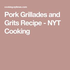 Pork Grillades and Grits Recipe - NYT Cooking