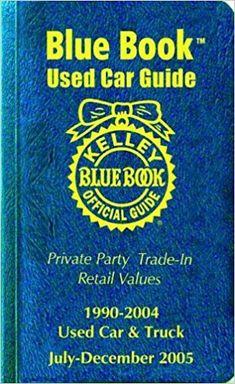Kelley Blue Book Used Car Guide: Consumer Edition, July-December 2005 Car Guide, Kelley Blue, Books 2018, Book Categories, Car Buyer, Blue Books, Used Cars, December, Vans Original