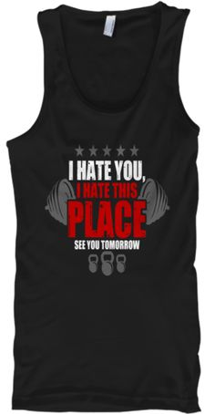 I Hate You, I Hate This Place Crossfit T-Shirt