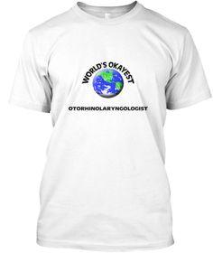 World's Okayest Otorhinolaryngologist White T-Shirt Front