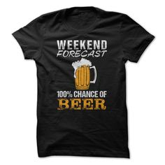 Weekend forecast 100% chance of beer t shirt #beer #shirt