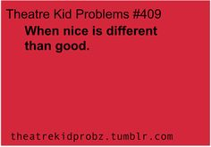[ theatre kid problems ] yes :) and though scary is exciting nice is different than good ;)