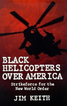 Black Helicopters Over America: Strikeforce for the New World Order by Jim Keith, http://www.amazon.com/dp/1881532054/ref=cm_sw_r_pi_dp_d1D-pb0BEX37N