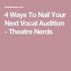 4 Ways To Nail Your Next Vocal Audition - Theatre Nerds