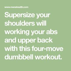 Supersize your shoulders will working your abs and upper back with this four-move dumbbell workout.