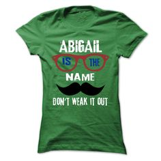 #Funnytshirt... Awesome T-shirts  Price :$22.25Purchase Now    Low cost Codes   View pictures & pictures of ABIGAIL Is The Name - 999 Cool Name Shirt ! t-shirts & hoodies:In case you do not completely love our design, you'll be able to SEARCH your favourite one t...