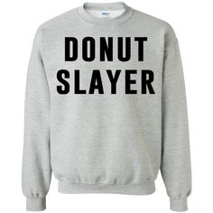 Donut Slayer Funny Sarcastic Shirt – Shirts, Hoodies & Sweatshirts available in the color of your choice! – Thug Life Styles
