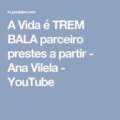 A Vida é TREM BALA parceiro prestes a partir - Ana Vilela - YouTube