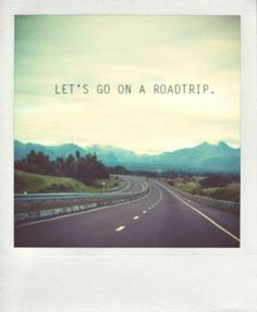 Let's go on a road trip.