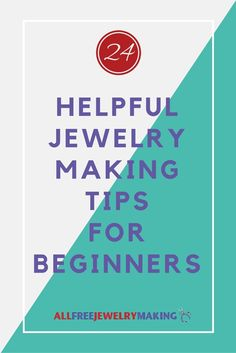 24 Helpful Jewelry-Making Tips for Beginners - Get advice on tools, design tips, and words of encouragement from jewelry makers who were once in your shoes!