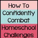 How To Confidently Combat Homeschool Challenges
