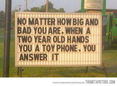 Truth. Always answer a toy phone when it is offered.