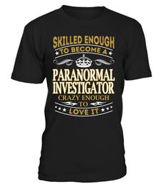 Paranormal Investigator - Skilled Enough To Become #ParanormalInvestigator