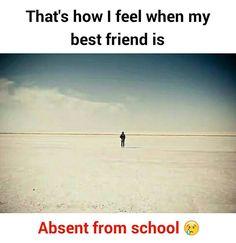 That's how I feel when my best friend is Absent from school. It's true that my bestie is my life that is always careless True Friends, Crazy Friends, Best Friends, Funny Friends, Friends Forever, Besties Quotes, True Quotes, Funny Quotes, Funny Memes