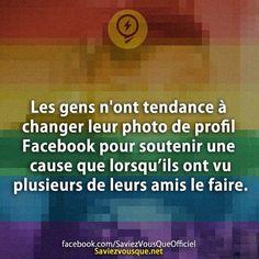 Les gens n'ont tendance à changer leur photo de profil Facebook pour soutenir une cause que lorsqu'ils ont vu plusieurs de leurs amis le faire. | Saviez Vous Que?