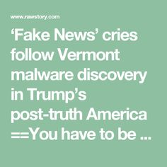 fake news cries follow vermont malware discovery in trumps post truth america