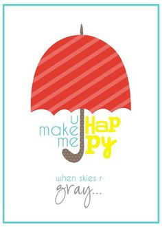 You make me happy when skies are gray printable