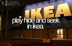 It might be impossible. Have you BEEN in Ikea?! Nobody will ever be found! But definitely would be fun!!!!