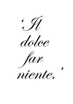 Learning Italian Language ~ 'The sweetness of doing nothing' ~ Italian Italian Love Phrases, Italian Words, Italian Love Quotes, Italian Sayings, Words Quotes, Wise Words, Me Quotes, Qoutes, Italian Quote Tattoos