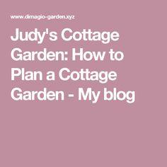 Judy's Cottage Garden: How to Plan a Cottage Garden - My blog