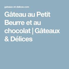 Gâteau au Petit Beurre et au chocolat | Gâteaux & Délices