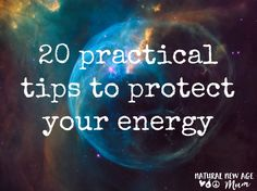 20 Practical Tips to Protect your Energy. Use these strategies and tools to keep yourself happy and safe even in the most difficult situations.