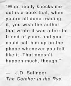 Salinger ~ The Catcher in the Rye Author Quotes, Literary Quotes, Book Quotes, Why Read, Cute Quotes, Book Publishing, Love Book, Talk To Me, Thought Provoking
