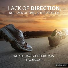 """""""Lack of direction, not lack of time, is the problem. We all have 24-hour days.""""-Zig Ziglar budurl.com/SOCTS87062"""