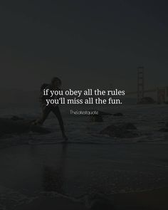 If you obey all the rules you'll miss all the fun . . #thelatestquote #quotes #fun