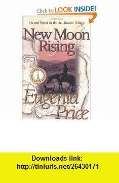 New Moon Rising (St. Simons Trilogy, Vol. 2) (9781577361817) Eugenia Price , ISBN-10: 1577361814  , ISBN-13: 978-1577361817 ,  , tutorials , pdf , ebook , torrent , downloads , rapidshare , filesonic , hotfile , megaupload , fileserve