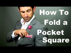 ▶ How to Fold a Pocket Square: 5 Easy Ways to Fold a Pocket Square - YouTube
