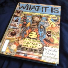 What It Is, by Lynda Barry | 37 Books Every Creative Person Needs To Read
