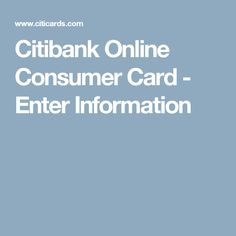 Citibank Online Consumer Card - Enter Information
