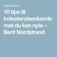10 tips til kolesterolsenkende mat du kan nyte – Berit Nordstrand Health, Tips, Health Care, Salud, Counseling